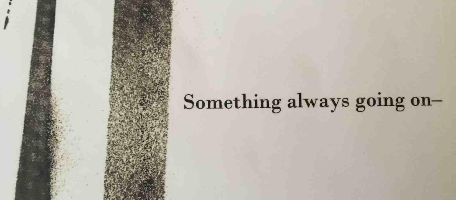 Something always going on—