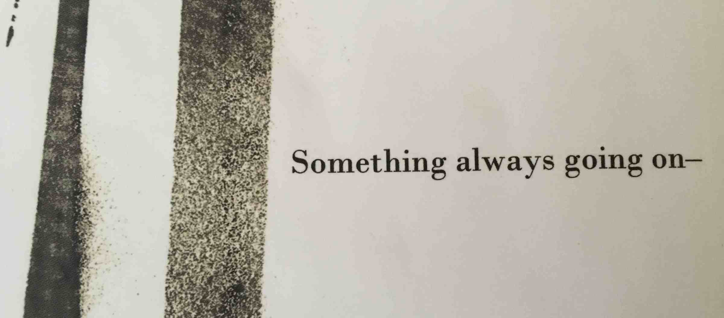 Something always going on—